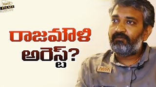 Baahubali Director Rajamouli will be Arrested