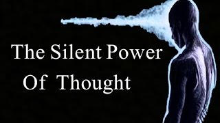 The Silent Power of Thought - Controlling & Directing One's Power (law of attraction)