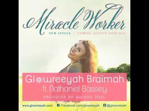 Miracle Worker - Glowreeyah Braimah Ft. Nathaniel Bassey