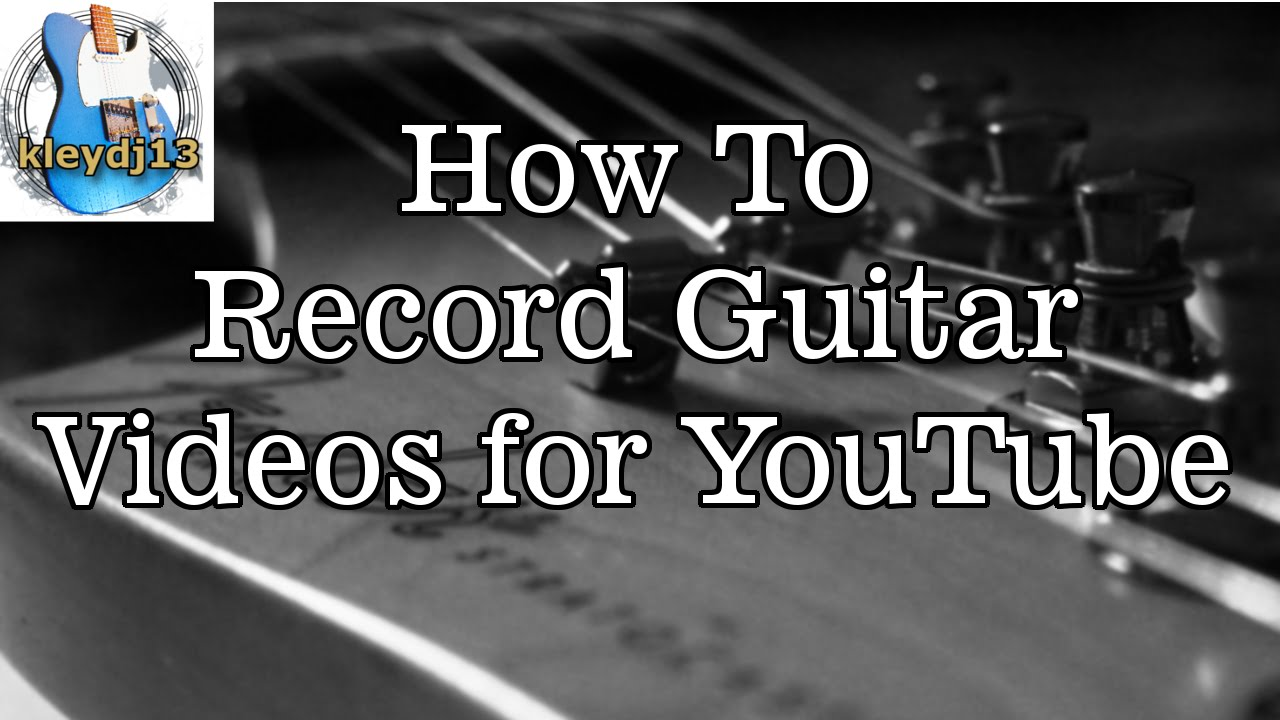 How To Record Guitar Videos for YouTube