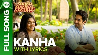 "Feel the flutters of true love and listen to it here 'KANHA' Full Song with Lyrics.Song Name: KanhaSinger - Shashaa TirupatiComposer - Tanishk - VayuLyrics - Tanishk - VayuProgrammed by -Sourav Roy & Tanishk BagchiViolin - ManasSarod - Pradeep BarotAdditional Percussions - Krishna Kishore.All Live Instruments Recorded at Tanishk's StudioMix Assistant Engineers - LuckyAdditional Programming by - Tanishk and KishorMixed by - Michael Edwin Pillai (Future Sound of Bombay)Mastered by - Eric Pillai (Future Sound of Bombay)Set ' Kanha' as your caller tune - http://111.93.115.200/TZ/WEB/CallerTune.aspx?refID=EISMS2For caller tunes Dial: Airtel: 5432116319345Vodafone: 5379744987Idea: 567899744987BSNL (South/East): 5679744987Actors: Ayushmann Khurrana & Bhumi PednekarDirector: R.S. PrasannaProducers: Krishika Lulla & Aanand L RaiMusic & Lyrics: Tanishk-Vayu""Shubh Mangal Saavdhan"" releases in theaters on 1st September, 2017To watch more log on to http://www.erosnow.comFor all the updates on our movies and more:https://www.youtube.com/ErosNowhttps://twitter.com/#!/ErosNowhttps://www.facebook.com/ErosNowhttps://www.facebook.com/erosmusicindiahttps://plus.google.com/+erosentertainmenthttps://www.instagram.com/eros_nowhttp://www.dailymotion.com/ErosNowhttps://vine.co/ErosNow http://blog.erosnow.com"