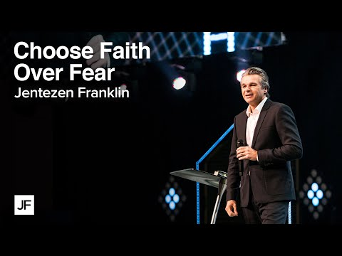Choosing Faith Over Fear | Jentezen Franklin