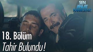 Video Tahir bulundu! - Sen Anlat Karadeniz 18. Bölüm MP3, 3GP, MP4, WEBM, AVI, FLV Agustus 2018