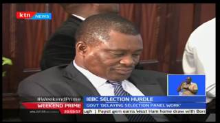 Weekend Prime: The Government Is Said To Be'delaying Selection Panel Work' For The IEBC