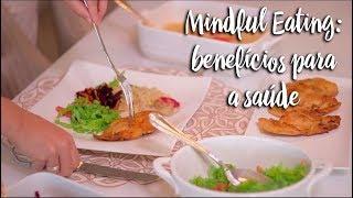 Mindful Eating: benefícios para a saúde