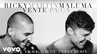 "Ricky Martin feat. Maluma - ""Vente Pa' Ca (Eliot 'El Mago D'Oz' Urban Remix)""[Cover Audio]""Vente Pa' Ca"" Remixes available on these digital platforms:iTunes: http://smarturl.it/VentePaCaRemixesSpotify: http://smarturl.it/VentePaCaRemixesSpGoogle Play: http://smarturl.it/VentePaCaRemixesGPAmazon: http://smarturl.it/VentePaCaRemixesAmFollow Ricky Martin!Official site: http://www.rickymartinmusic.comFacebook: http://www.facebook.com/RickyMartinOfficialPageTwitter: http://twitter.com/Ricky_MartinInstagram: http://instagram.com/ricky_martinPinterest: http://www.pinterest.com/rickymartinoffiGoogle Plus: http://plus.google.com/+RickyMartinofficialFollow Maluma!Official site: http://www.malumamusik.comFacebook: http://www.facebook.com/MALUMAMUSIKTwitter: http://www.twitter.com/malumaInstagram: http://www.instagram.com/malumaoficialYouTube: http://www.youtube.com/user/MalumaVEVOOfficial cover audio video by Ricky Martin feat. Maluma performing ""Vente Pa' Ca (Eliot 'El Mago D'Oz' Urban Remix)."" (C) 2016 Sony Music Entertainment US Latin LLC"
