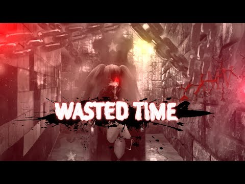 Wasted Time 【AMV】