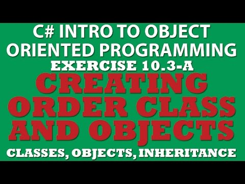C# Creating Order Class (Ex 10.3 Pt1 ) Using Constructors, Properties, Object Instantiation, ToString method