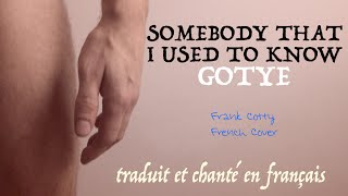Gotye - Somebody that I used to know (traduction en francais) COVER parodie