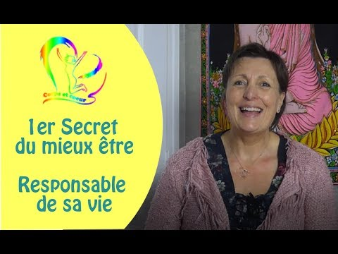 1er secret du mieux être, responsable de sa vie