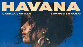 Video Camila Cabello - Havana (Spanglish Solo Version) MP3, 3GP, MP4, WEBM, AVI, FLV Februari 2018