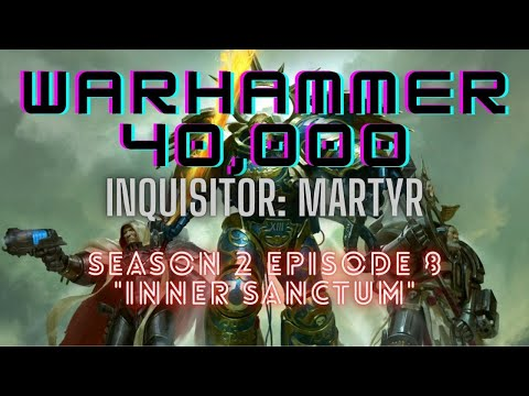 "WARHAMMER 40K: INQUISITOR - MARTYR - SEASON 2 EPISODE 8 ""Inner Sanctum"""