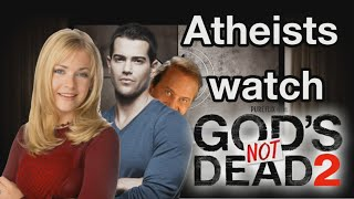 Atheists Watch God S Not Dead 2
