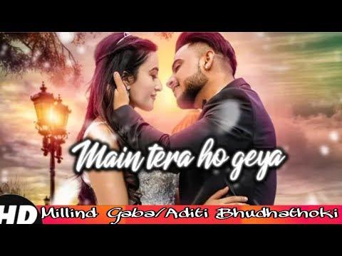 Main Tera Ho Gaya latest video song 2018 - Millind Gaba, Aditi Bhudhathoki | Millind Gaba