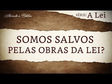 SOMOS SALVOS PELAS OBRAS DA LEI? | Série | A Lei | Abrindo a Bíblia