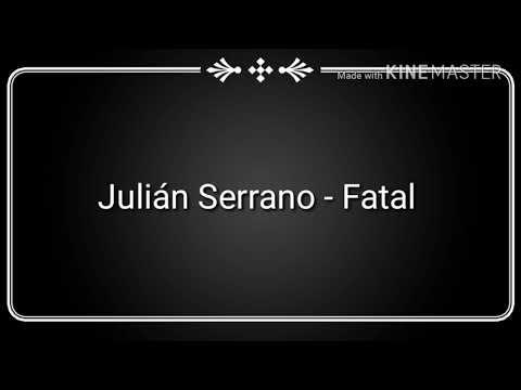 Julián Serrano - Fatal - (Letra)