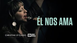 Christine D'Clario - Él nos ama (Vídeo Oficial)