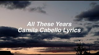 Download Video All These Years    Camila Cabello Lyrics MP3 3GP MP4