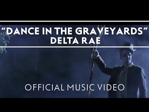 Delta Rae – Dance in the Graveyards