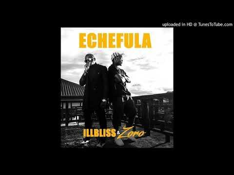 IllBliss Ft Zoro - Echefula (Official Audio)