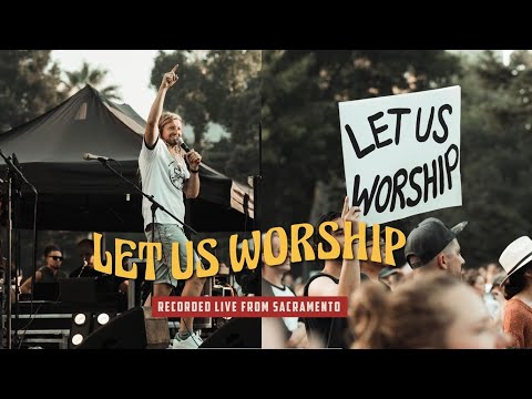 Let us Worship - Live from Sacramento - Full Concert