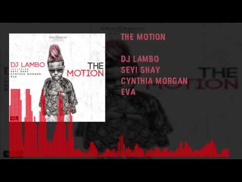 DJ Lambo - The Motion Ft. Seyi Shay x Cynthia Morgan x Eva