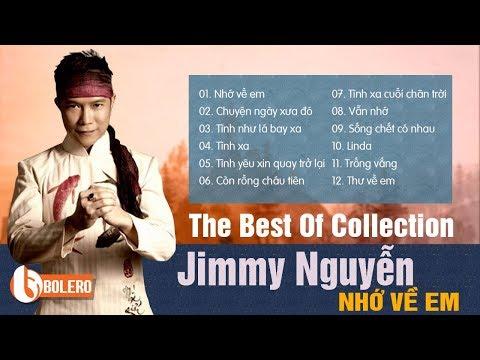 JIMMY NGUYỄN - NHỚ VỀ EM | Chọn Lọc Những Ca Khúc Hay Nhất Mọi Thời Đại Của Jimmy Nguyễn - Thời lượng: 50:52.