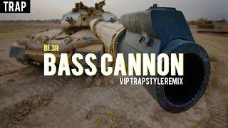 BL3R - Bass Cannon (VIP Trapstyle Remix)