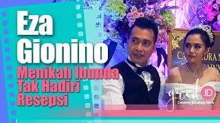 Video Eza Gionino Menikah Ibunda Tak Hadiri Resepsi MP3, 3GP, MP4, WEBM, AVI, FLV September 2018