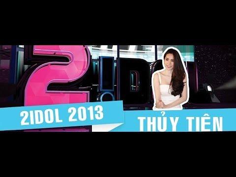 2Idol 2013 -  Ca sĩ Thủy Tiên Full