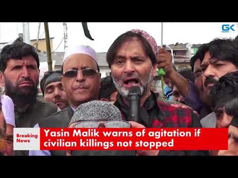 Yasin Malik warns of agitation if civilian killings not stopped