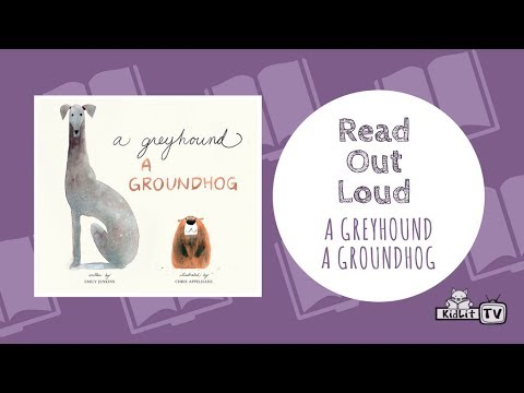 Read Out Loud | A GREYHOUND, A GROUNDHOG