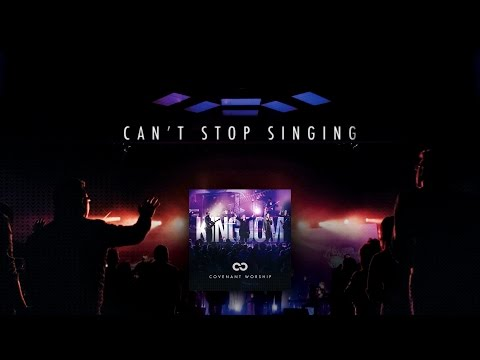 Can't Stop Singing from Covenant Worship (OFFICIAL LYRIC VIDEO)
