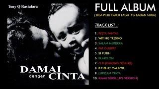 Tony Q Rastafara - Damai Dengan Cinta (Full Album)