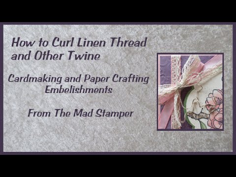 How to Curl Linen Thread for Handmade Cards and Paper Craft Projects
