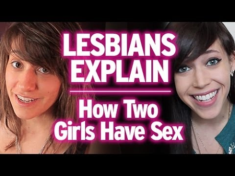 Lesbians Explain : How Two Girls Have Sex!