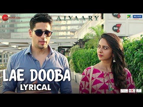 Lae Dooba Lyrical Aiyaary Sidharth Malhotra Rakul Preet Sunidhi Chauhan Rochak Kohli