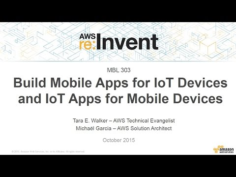 AWS re:Invent 2015 | (MBL303) Build Mobile Apps for IoT Devices and IoT Apps for Devices (видео)