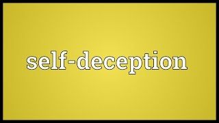 Video shows what self-deception means. The act of fooling oneself, of willfully not accepting the obvious.. self-deception...