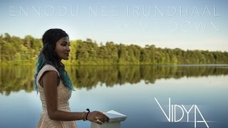 Sam Smith - Lay Me Down | Ennodu Nee Irundhaal (Vidya Vox Mashup Cover)