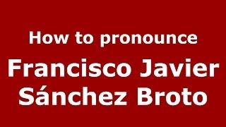 Broto Spain  city images : How to pronounce Francisco Javier Sánchez Broto (Spanish/Spain) - PronounceNames.com
