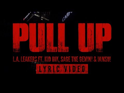 "L.A. Leakers Ft. Kid Ink, Sage The Gemini & Iamsu! - ""Pull Up"" (Lyric Video)"