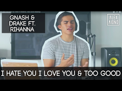 Video I Hate You I Love You by Gnash and Too Good by Drake ft Rihanna | Alex Aiono Mashup download in MP3, 3GP, MP4, WEBM, AVI, FLV January 2017