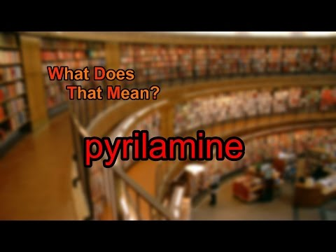 What does pyrilamine mean?