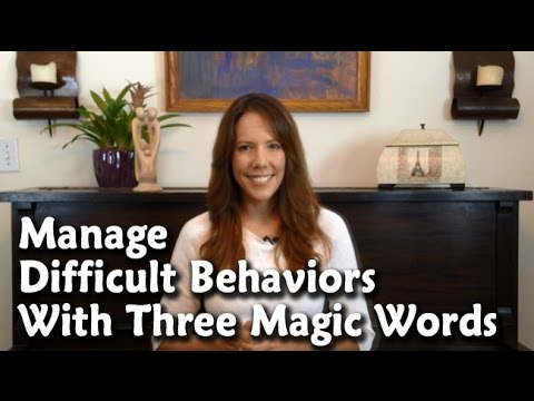 Manage Difficult Behaviors With Three Magic Words [Parenting Tips]