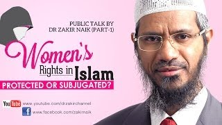 Women's Rights in Islam Protected or Subjugated? by Dr Zakir Naik | Part 1