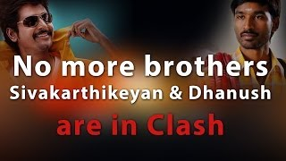No more brothers Actor Siva karthikeyan & Dhanush are in clash Internet is flooding in the News
