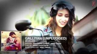 Galliyan Unplugged by Shraddha Kapoor   Ek Villain  Ankit Tiwari