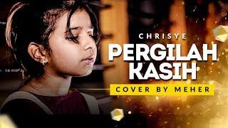 Video Cover by Meher | Chrisye - Pergilah Kasih MP3, 3GP, MP4, WEBM, AVI, FLV Agustus 2018