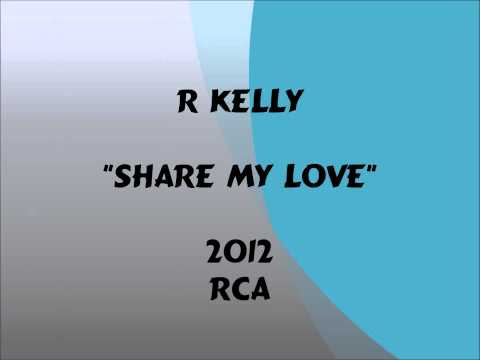 R Kelly - Share My Love - 2012